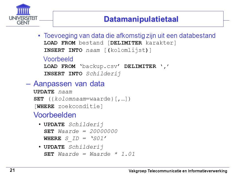 Datamanipulatietaal Toevoeging van data die afkomstig zijn uit een databestand LOAD FROM bestand [DELIMITER karakter] INSERT INTO naam [(kolomlijst)]